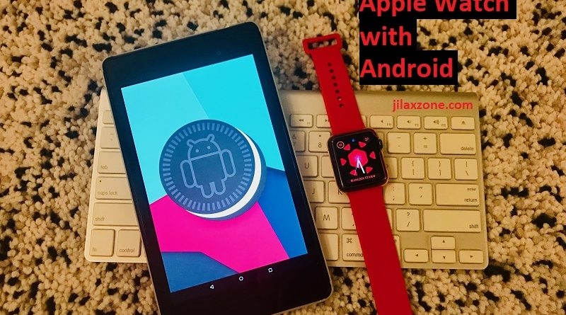 Use and Pair Apple Watch with Android jilaxzone.com